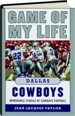 GAME OF MY LIFE DALLAS COWBOYS: Memorable Stories of Cowboys Football
