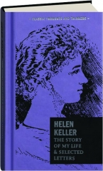HELEN KELLER: The Story of My Life & Selected Letters