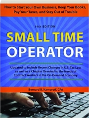 SMALL TIME OPERATOR, 14TH EDITION: How to Start Your Own Business, Keep Your Books, Pay Your Taxes, and Stay Out of Trouble
