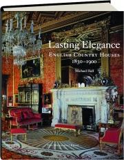 LASTING ELEGANCE: English Country Houses 1830-1900