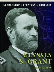 ULYSSES S. GRANT--LEADERSHIP, STRATEGY, CONFLICT: Command 29