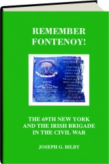REMEMBER FONTENOY! The 69th New York and the Irish Brigade in the Civil War