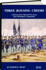 THREE ROUSING CHEERS, REVISED EDITION: A History of the Fifteen New Jersey from Flemington to Appomattox