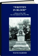 WRITTEN IN BLOOD: A History of the 126th New York Infantry in the Civil War