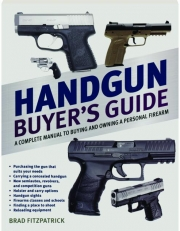 HANDGUN BUYER'S GUIDE 2015: A Complete Manual to Buying and Owning a Personal Firearm