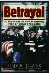 BETRAYAL: A Member of the Kennedy Honor Guard Speaks