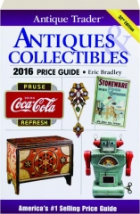ANTIQUE TRADER ANTIQUES & COLLECTIBLES 2016 PRICE GUIDE, 32ND EDITION