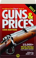 THE OFFICIAL GUN DIGEST BOOK OF GUNS & PRICES 2015, 10TH EDITION