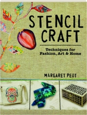 STENCIL CRAFT: Techniques for Fashion, Art & Home