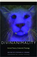 DIVINANIMALITY: Animal Theory, Creaturely Theology