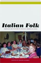 ITALIAN FOLK: Vernacular Culture in Italian-American Lives