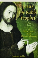 JESUS THE RABBI PROPHET: A New Light on the Gospel Message
