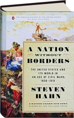 A NATION WITHOUT BORDERS: The United States and Its World in an Age of Civil Wars, 1830-1910