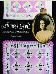 ANNA'S QUILT: A Classic Design for Modern Quilters