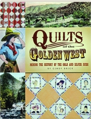 QUILTS OF THE GOLDEN WEST: Mining the History of the Gold and Silver Rush
