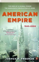 AMERICAN EMPIRE, 1945-2000: The Rise of a Global Power, the Democratic Revolution at Home
