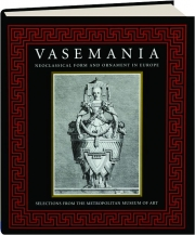 VASEMANIA: Neoclassical Form and Ornament in Europe
