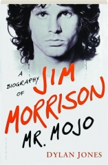 MR. MOJO: A Biography of Jim Morrison