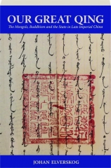 OUR GREAT QING: The Mongols, Buddhism and the State in Late Imperial China