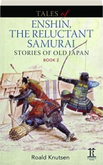 TALES OF ENSHIN, THE RELUCTANT SAMURAI, BOOK 2: Stories of Old Japan