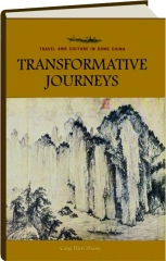 TRANSFORMATIVE JOURNEYS: Travel and Culture in Song China