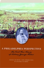 A PHILADELPHIA PERSPECTIVE: The Civil War Diary of Sidney George Fisher