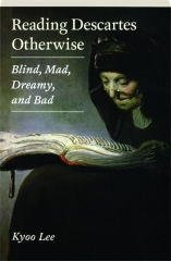 READING DESCARTES OTHERWISE
