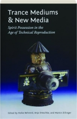 TRANCE MEDIUMS & NEW MEDIA: Spirit Possession in the Age of Technical Reproduction