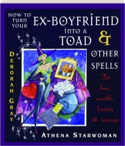 HOW TO TURN YOUR EX-BOYFRIEND INTO A TOAD & OTHER SPELLS