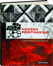 MODERN PRINTMAKING: A Guide to Traditional and Digital Techniques