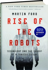 RISE OF THE ROBOTS: Technology and the Threat of a Jobless Future