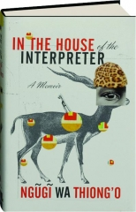 IN THE HOUSE OF THE INTERPRETER: A Memoir