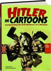 HITLER IN CARTOONS: Lampooning the Evil Madness of a Dictator