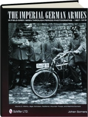 THE IMPERIAL GERMAN ARMIES IN FIELD GREY, VOLUME 2: Seen Through Period Photographs, 1907-1918