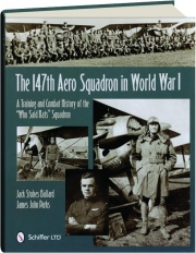 THE 147TH AERO SQUADRON IN WORLD WAR I: A Training and Combat History of the Who Said Rats Squadron