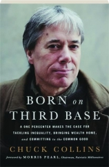 BORN ON THIRD BASE: A One Percenter Makes the Case for Tackling Inequality, Bringing Wealth Home, and Committing to the Common G