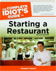THE COMPLETE IDIOT'S GUIDE TO STARTING A RESTAURANT, SECOND EDITION