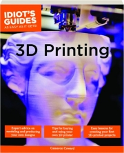 3D PRINTING: Idiot's Guides as Easy as It Gets!