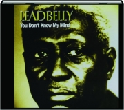 LEADBELLY: You Don't Know My Mind