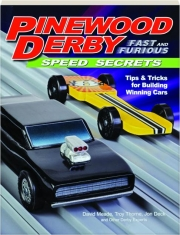 PINEWOOD DERBY FAST AND FURIOUS SPEED SECRETS: Tips & Tricks for Building Winning Cars