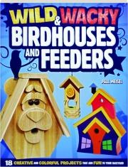WILD & WACKY BIRDHOUSES AND FEEDERS
