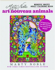MARTY NOBLE'S ART NOUVEAU ANIMALS: Mindful Mazes Adult Coloring Book