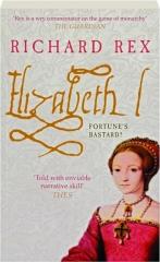 ELIZABETH I: Fortune's Bastard?