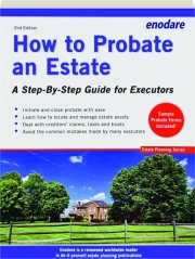 HOW TO PROBATE AN ESTATE, 2ND EDITION: A Step-by-Step Guide for Executors
