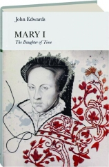 MARY I: The Daughter of Time