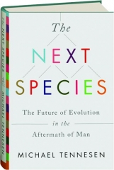 THE NEXT SPECIES: The Future of Evolution in the Aftermath of Man