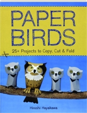 PAPER BIRDS: 25+ Projects to Copy, Cut & Fold