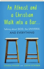 AN ATHEIST AND A CHRISTIAN WALK INTO A BAR...: Talking About God, the Universe, and Everything