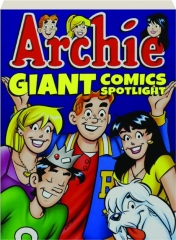 <I>ARCHIE</I> GIANT COMICS SPOTLIGHT