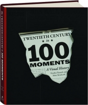 THE TWENTIETH CENTURY IN 100 MOMENTS: A Visual History